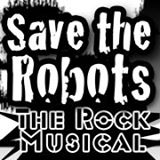 Save the Robots The Musical